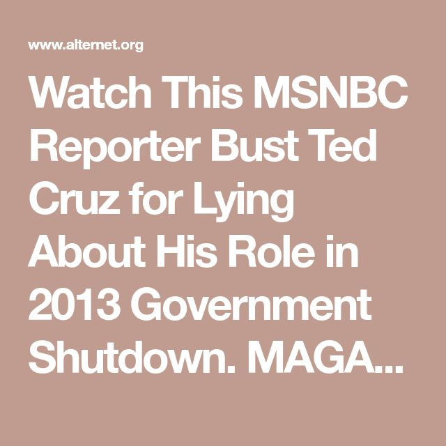 Watch This MSNBC Reporter Bust Ted Cruz for Lying About His Role in 2013 Government Shutdown. MAGA-MORONS ARE GOVERNING AMERICA 1.23.18.