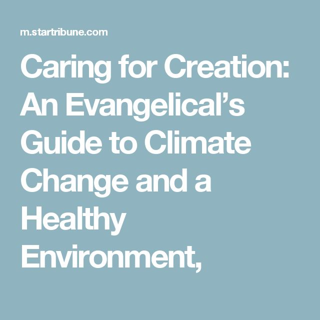 Caring for Creation: An Evangelical's Guide to Climate Change and a Healthy Environment,