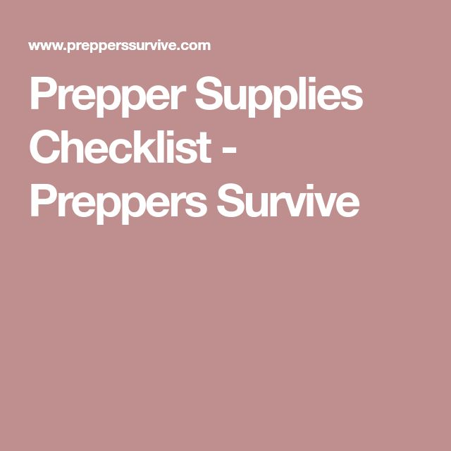 Prepper Supplies Checklist - Preppers Survive