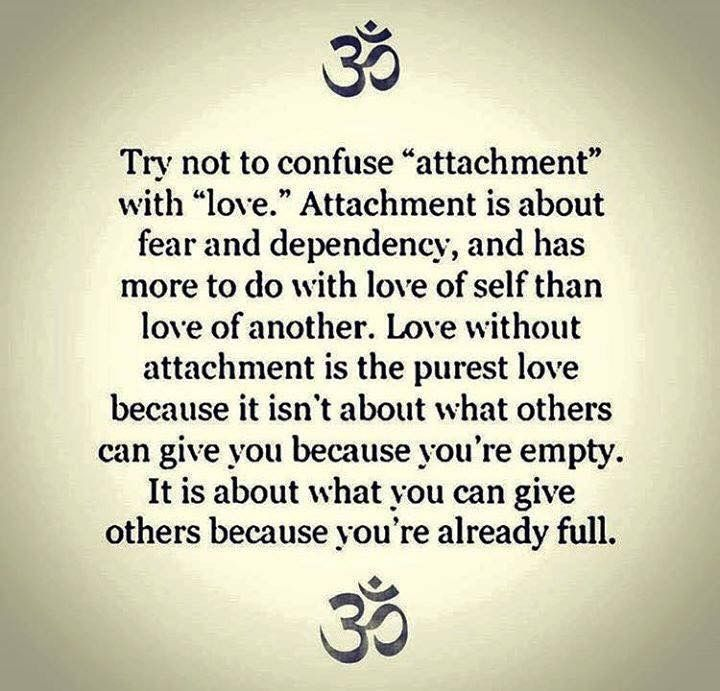I get tired of all the non-attachment posts. Most are taken out of context. The Buddha Guatama did not teach 'friends with benefits' drivel. He taught love and commitment but Non-Attachment to IDEAS and beliefs. Fears and greed. Please. Do your reading.
