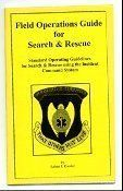 Field Operations Guide for Search and Rescue: Standard Operating Guidelines for Search and Rescue Using the Incident Command System by Robert J. Koester. $10.00. Publisher: Dbs Productions (May 1, 1996). Publication: May 1, 1996