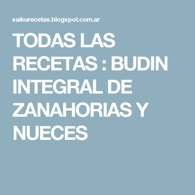 TODAS LAS RECETAS : BUDIN INTEGRAL DE ZANAHORIAS Y NUECES