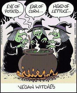 Vegan Witches.  I'm collecting jokes about veggies.  Jokes aside, I admire vegans.