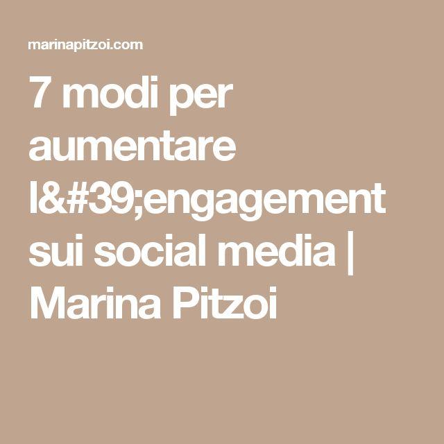 7 modi per aumentare l'engagement sui social media | Marina Pitzoi