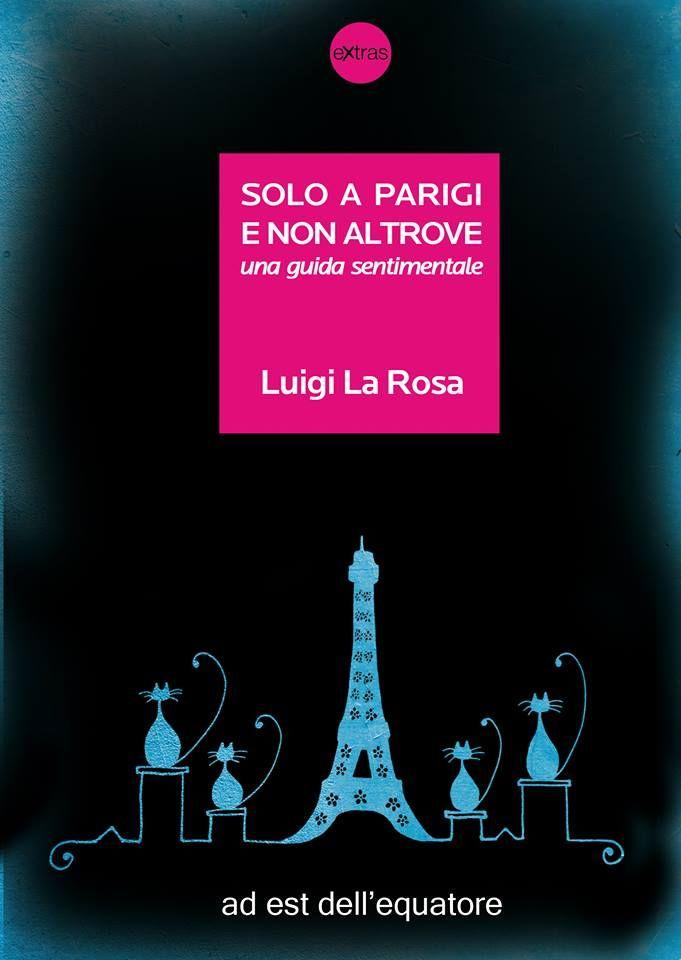 """""""Solo a Parigi e non altrove"""", il romanzo del messinese Luigi La Rosa http://www.blogtaormina.it/2015/02/08/solo-a-parigi-e-non-altrove-il-romanzo-del-messinese-luigi-la-rosa/196316"""