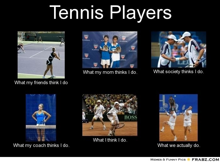 ef8087ccfea23adab57448875139f7e8 funny tennis quotes tennis humor best 25 tennis funny ideas on pinterest tennis humor,What My Parents Think I Do Meme Maker