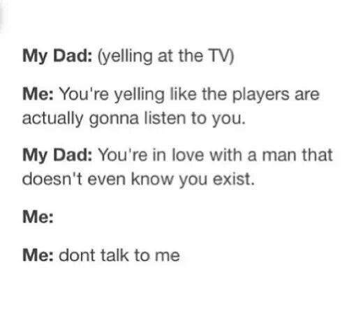 Shut up dad