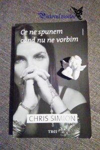 """Ce ne spunem cand nu ne vorbim"", Chris Simion"