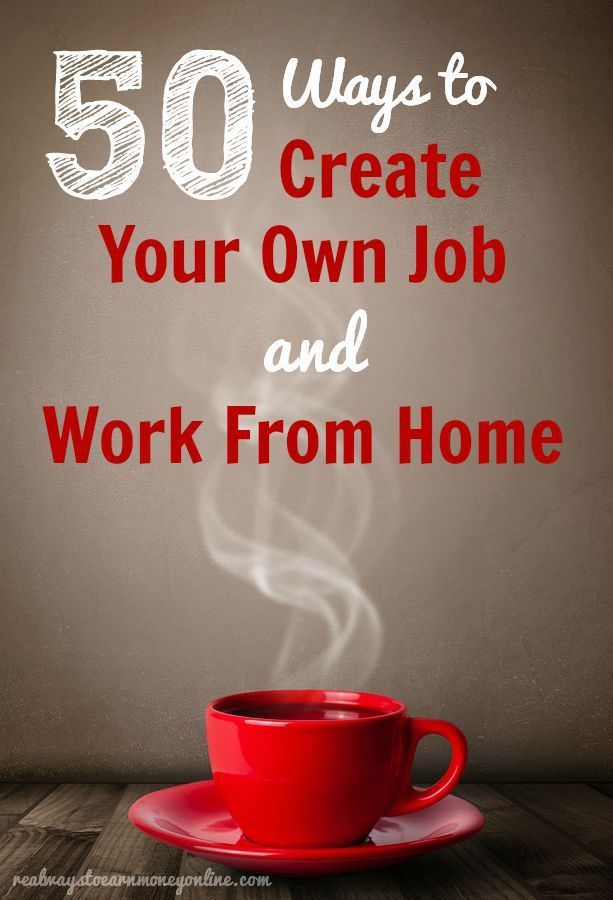 Here's a list of 50 different ways you can create your own job and work at home. Sometimes you have to think outside the box when you're looking for a way to work your own hours and make the money you want to make.