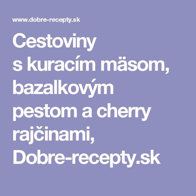 Cestoviny skuracím mäsom, bazalkovým pestom acherry rajčinami, Dobre-recepty.sk