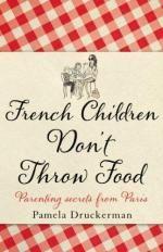 Pamela  Druckerman: Памела Друкерман  Французские дети не плюются едой. Секреты воспитания из Парижа.
