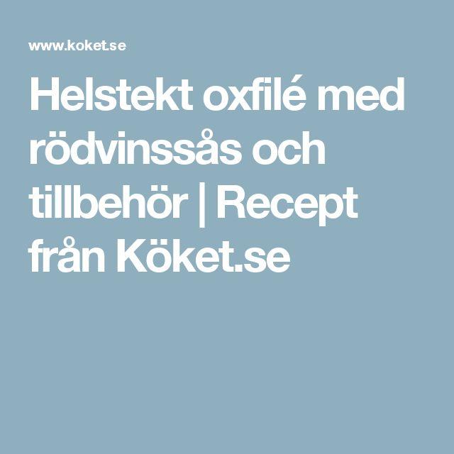 Helstekt oxfilé med rödvinssås och tillbehör | Recept från Köket.se