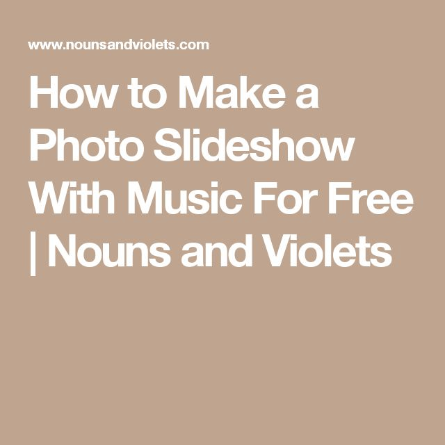 How to Make a Photo Slideshow With Music For Free | Nouns and Violets