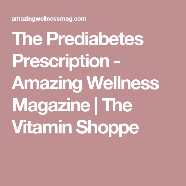 The Prediabetes Prescription - Amazing Wellness Magazine | The Vitamin Shoppe