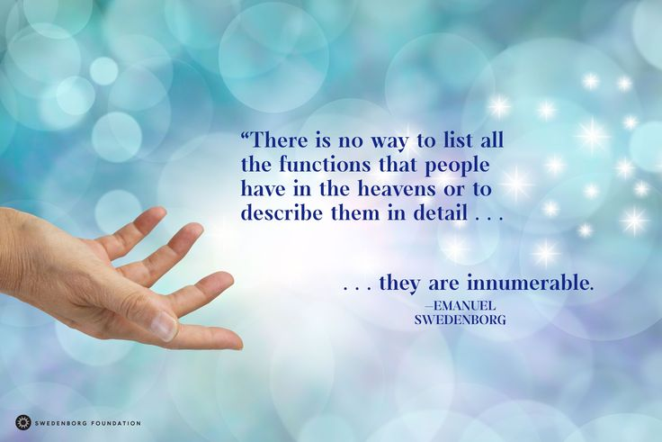 """""""There is no way to list all the functions that people have in the heavens or to describe them in detail…. they are innumerable…."""" —Emanuel Swedenborg, Heaven and Hell §387  To learn more about this idea, check out our Swedenborg and Life episode, """"A Day in the Life of an Angel"""" here: https://www.youtube.com/watch?v=D3BmPm7DPv0"""