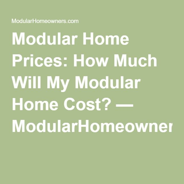 Modular Home Prices: How Much Will My Modular Home Cost?   ModularHomeowners.com