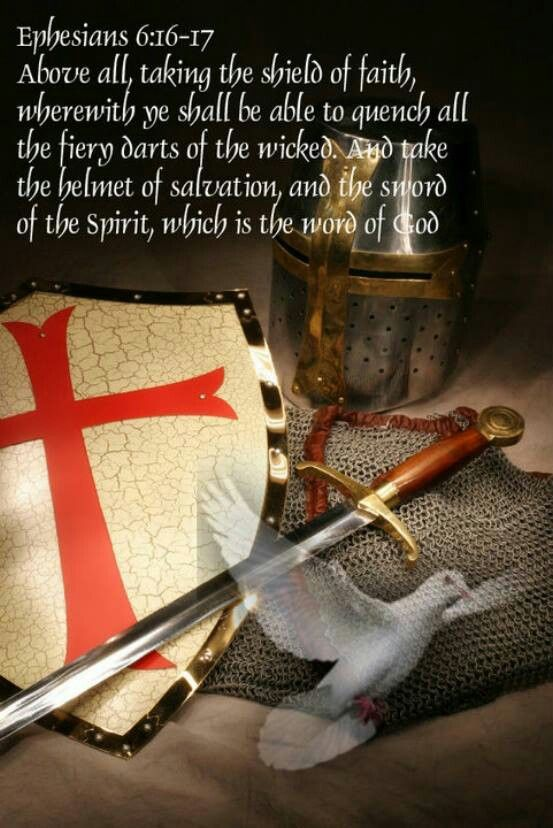Ephesians 6:16-17 > Above all, taking the shield of faith, wherewith ye shall be able to quench all the fiery darts of the wicked. And take the helmet of salvation, and the sword of the Spirit, which is the Word of God.