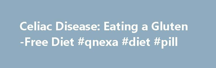 Celiac Disease: Eating a Gluten-Free Diet #qnexa #diet #pill http://diet.remmont.com/celiac-disease-eating-a-gluten-free-diet-qnexa-diet-pill/  Celiac Disease: Eating a Gluten-Free Diet Introduction Celiac disease is a problem some people have with foods that contain gluten. Gluten is a type of protein found in the grains...