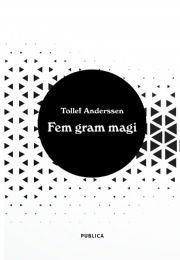 Fem gram magi er Tollefs psykedeliske reisedagbok, fremstilt som poesi. https://www.yumpu.com/no/document/view/59000242/fem-gram-magi-leseprve