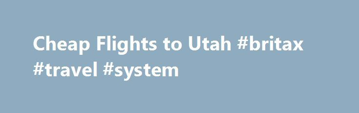 Cheap Flights to Utah #britax #travel #system http://australia.remmont.com/cheap-flights-to-utah-britax-travel-system/  #how to find the cheapest airline tickets # Cheap Flights to Utah – find airline deals with Skyscanner Utah is a state meant for every outdoor enthusiast. With a landscape perfectly suited for a wide array of activities, you are guaranteed to have a good time during your stay. The scenic beauty of the American southwest is captivated by its 45th state, especially in the…