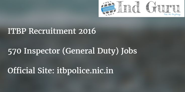 ITBP Recruitment 2016 released for 570 Inspector (General Duty) Vacancies. At itbpolice.nic.in can check latest notification and download application.