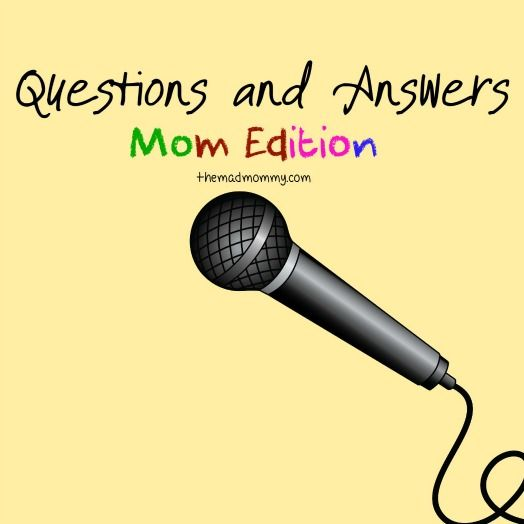 Questions And Answers: Mom Edition – The Mad Mommy