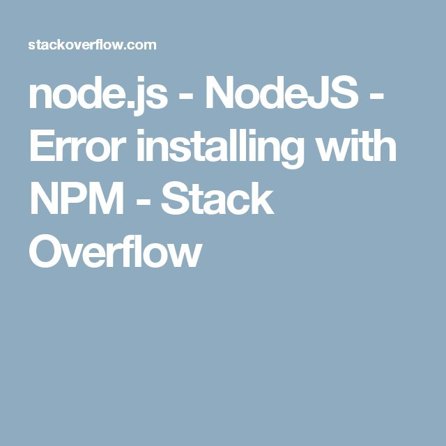 node.js - NodeJS - Error installing with NPM - Stack Overflow
