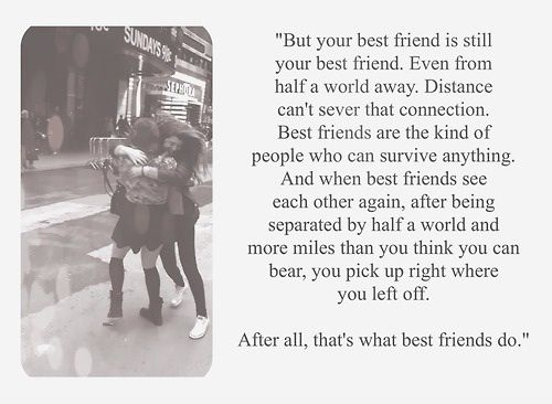 best friends can still be best friends no matter how far apart they are! that's the beauty of friendship!
