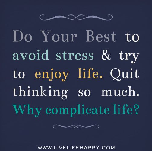 Do your best to avoid stress and try to enjoy life. Quit thinking so much. | by deeplifequotes