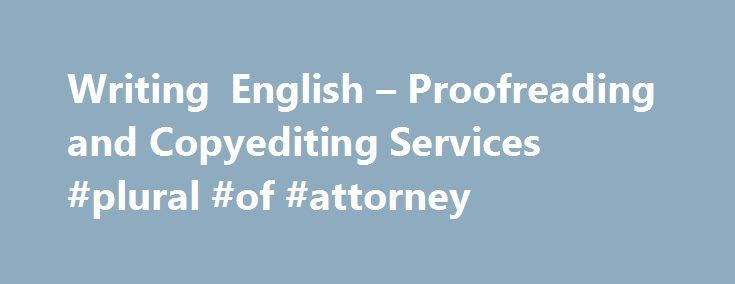Writing English – Proofreading and Copyediting Services #plural #of #attorney http://anaheim.remmont.com/writing-english-proofreading-and-copyediting-services-plural-of-attorney/  The general rules concerning the possessive form of words, abbreviations, and phrases appear below. For exceptions and rules applicable to specialized cases, such as biblical names, consult an English grammar text. Create the possessive form of a singular or plural noun, which does not end in s, by adding an…