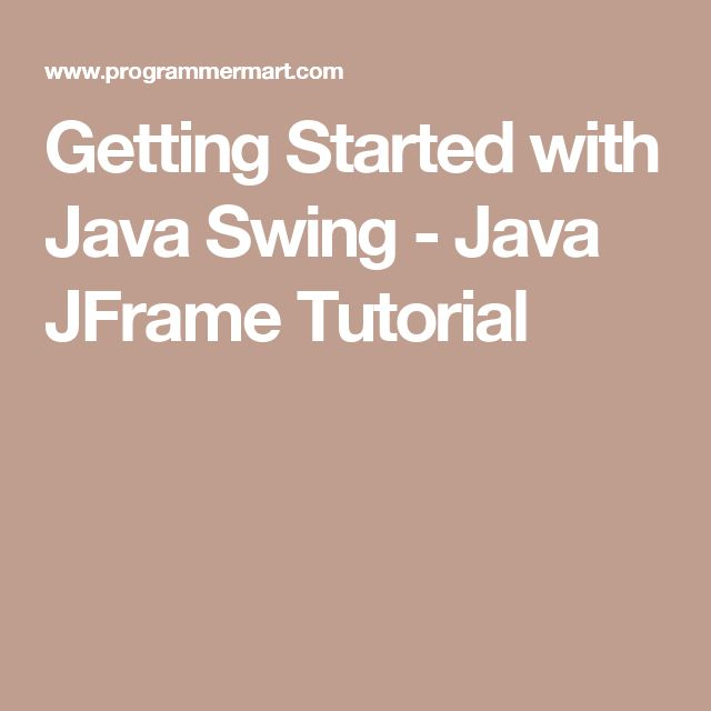 Getting Started with Java Swing - Java JFrame Tutorial