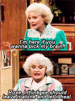 golden girls. wanna pick my brain.