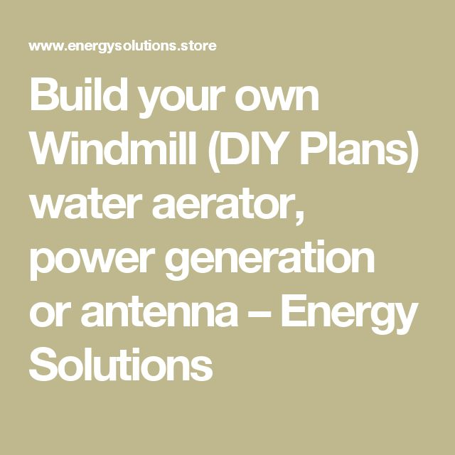 Build your own Windmill (DIY Plans) water aerator, power generation or antenna – Energy Solutions