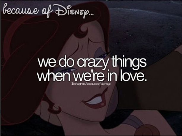 We do crazy things when we're in love, Because of Disney