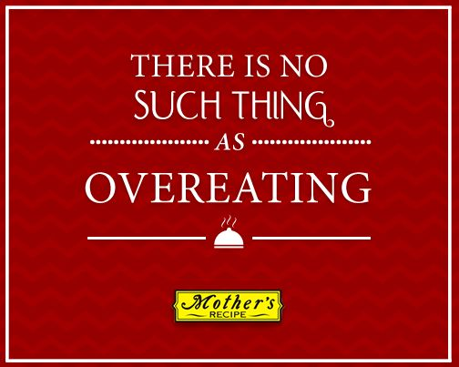 Food quote - There is no such thing as overeating