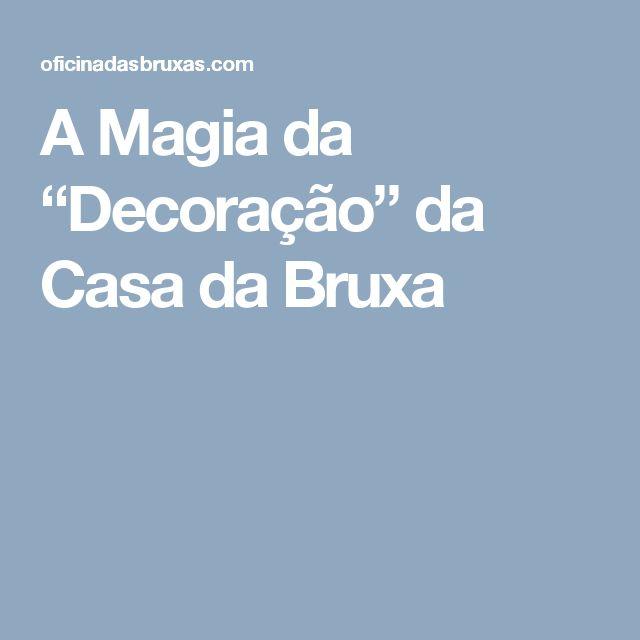 """A Magia da """"Decoração"""" da Casa da Bruxa"""