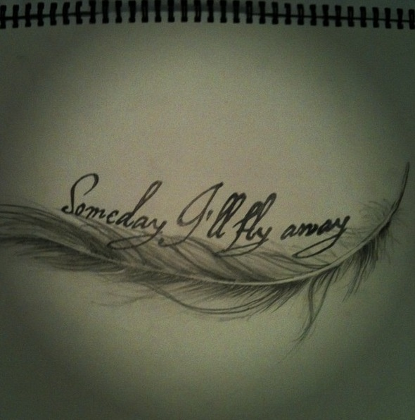 Someday I'll Fly Away Tattoo. I want this!!! But with small birds at the end and no feather