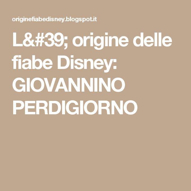 L' origine delle fiabe Disney: GIOVANNINO PERDIGIORNO