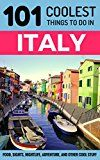 Free Kindle Book -   Italy: Italy Travel Guide: 101 Coolest Things to Do in Italy (Rome Travel Guide, Backpacking Italy, Venice, Milan, Florence, Tuscany, Sicily)