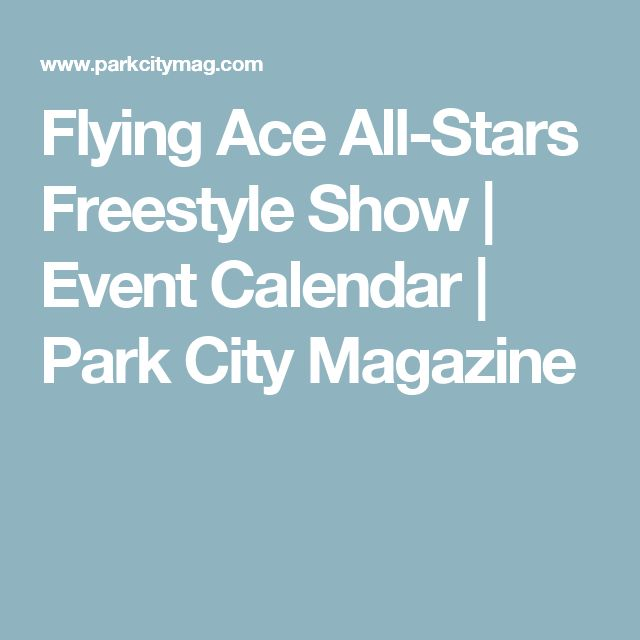 Flying Ace All-Stars Freestyle Show | Event Calendar | Park City Magazine