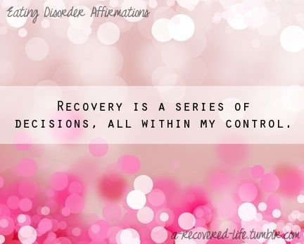 #EDrecovery is a series of decisions, all within my control. #eatingdisorders