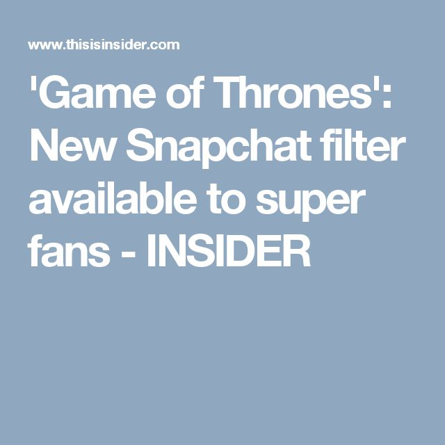 'Game of Thrones': New Snapchat filter available to super fans - INSIDER