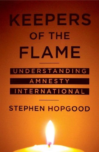Keepers of the Flame: Understanding Amnesty International: Stephen Hopgood: available via ebrary