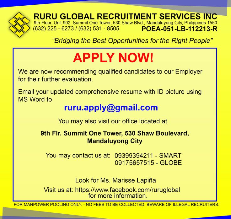 APPLY NOW!    Email your updated comprehensive resume with ID picture using MS Word, passport copy and supporting documents to ruru.apply@gmail.com  You may also visit our office located at: 9th Flr. Summit One Tower, 530 Shaw Blvd. Mandaluyong City  Look for Ms. Marisse Lapina  You may contact us at 09399394211 (SMART) 09175657515 (Globe)  Visit us at: http://www.facebook.com/ruruglobal http://www.rururecruitment.com