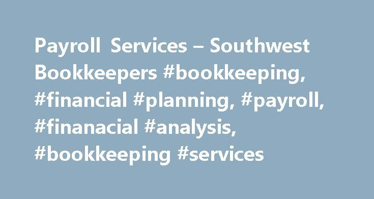 Payroll Services – Southwest Bookkeepers #bookkeeping, #financial #planning, #payroll, #finanacial #analysis, #bookkeeping #services http://trading.nef2.com/payroll-services-southwest-bookkeepers-bookkeeping-financial-planning-payroll-finanacial-analysis-bookkeeping-services/  # Payroll Services Payroll processing can be a labor-intensive chore, particularly for small businesses with limited staff. At Southwest Bookkeepers, we provide efficient, reliable payroll processing at a reasonable…