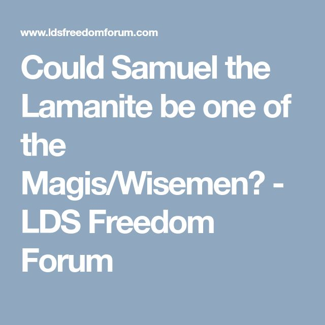 Could Samuel the Lamanite be one of the Magis/Wisemen? - LDS Freedom Forum