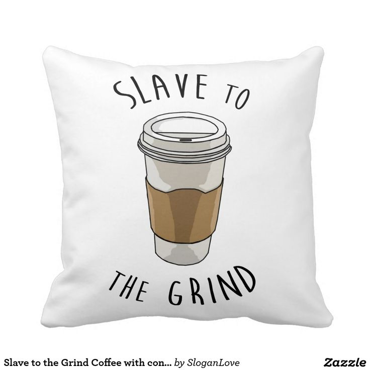 Slave to the Grind Coffee with contrast back Cushions