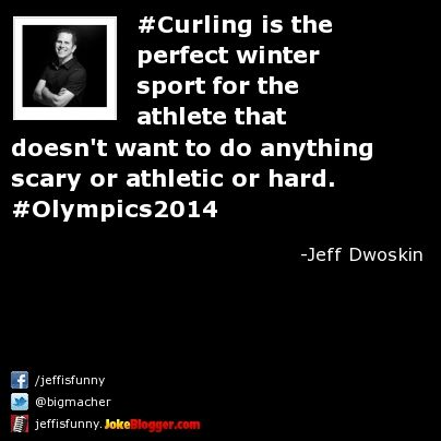 #Curling is the perfect winter sport for the athlete that doesn't want to do anything scary or athletic or hard. #Olympics2014 - by Jeff Dwoskin
