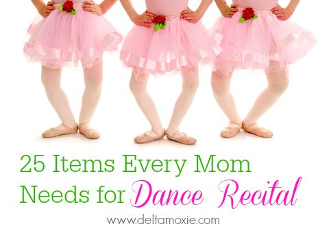 25 Things Every Mom Needs for Dance Recital #dancerecital