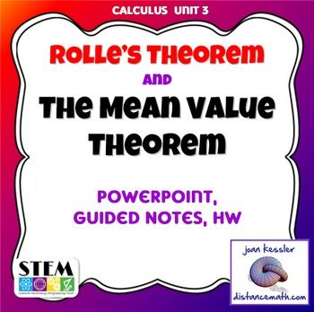 Calculus Mean Value Theorem and Rolle's TheoremThis product is designed Calculus 1, Calculus Honors AP, Calculus AB and AP Calculus BC.  It is from the Applications of the Derivative Unit. Included: * A PowerPoint Lesson on both Rolles Theorem and the Mean Value Theorem with 36 fully animated slides including thirteen problems. * Guided Notes to match the PowerPoint Lesson, one for Rolles Theorem and a second one for the Mean Value Theorem.* Two versions of a six question handout  which can…